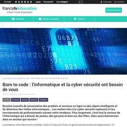 Born to code : l'informatique et la cyber sécurité ont besoin de vous