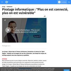 """Piratage informatique : """"Plus on est connecté, plus on est vulnérable"""""""