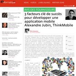 3 facteurs clé de succès pour développer une application mobileAlexandre Jubin, ThinkMobile