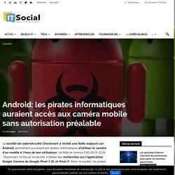 Android: les pirates informatiques auraient accès aux caméra mobile sans autorisation préalable