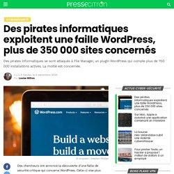 Des pirates informatiques exploitent une faille WordPress, plus de 350 000 sites concernés