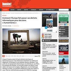 Comment l'Europe fait passer ses déchets informatiques pour des dons « humanitaires