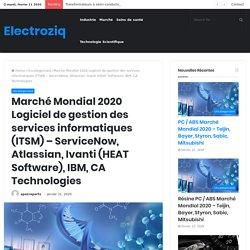 Marché Mondial 2020 Logiciel de gestion des services informatiques (ITSM) – ServiceNow, Atlassian, Ivanti (HEAT Software), IBM, CA Technologies – Electroziq