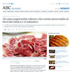 INFORME DE LA OMS SOBRE EL CÁNCER - «Es una exageración colocar a las carnes procesadas al nivel del tabaco y el amianto»