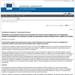 EUROPA_EU 17/05/18 Infractions: la Commission saisit la Cour de justice d'un recours contre l'Italie pour son incapacité à enrayer la propagation de l'organisme nuisible de quarantaine Xylella fastidiosa dans la région des Pouilles