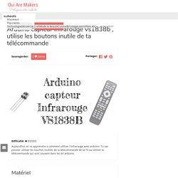 Tutoriel DIY Arduino capteur infrarouge vs1838b , utilise les boutons inutile de ta télécommande