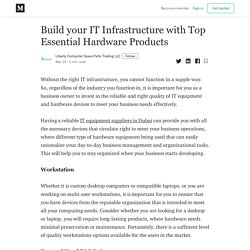 Build your IT Infrastructure with Top Essential Hardware Products