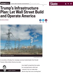 Trump's infrastructure proposal: Let Wall Street run everything.