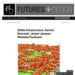 Edible Infrastructure- Darrick Borowski, Jeroen Janssen, Nikoletta Poulimeni