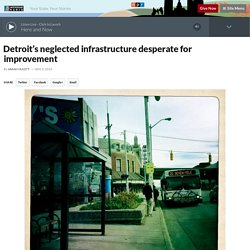 Detroit's neglected infrastructure desperate for improvement