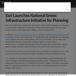Esri Launches National Green Infrastructure Initiative for Planning