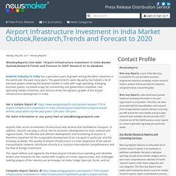 Airport Infrastructure Investment in India Market Outlook,Research,Trends and Forecast to 2020