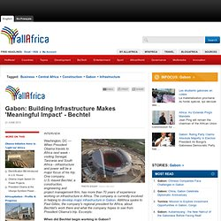 Gabon - Building Infrastructure Makes 'Meaningful Impact' - Bechtel (Page 1 of 6)
