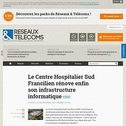 Le Centre Hospitalier Sud Francilien rénove enfin son infrastructure informatique - Actualités RT Cloud / Virtualisation