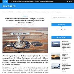 Infrastructures aéroportuaires-Sénégal : C'est fait ! l'Aéroport International Blaise Diagne ouvrira en décembre prochain – NewsAero
