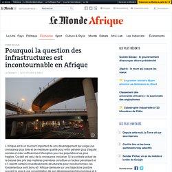 Pourquoi la question des infrastructures est incontournable en Afrique