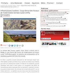 Infrastructures routières - Coup d'envoi des travaux de modernisation de l'axe routier Chiffa-Berrouaghia