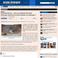Infrastructures : vers un partenariat entre Andrade Gutierrez et Dan Gertler au Katanga ?