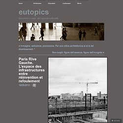 Paris Rive Gauche. L'espace des infrastructures entre réinvention et refoulement « eutopics