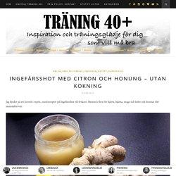 Ingefärsshot med citron och honung - utan kokning - Träning 40+Träning 40+
