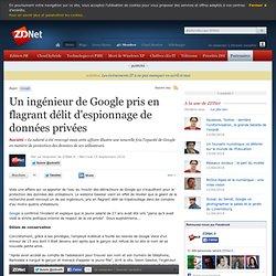 Un ingénieur de Google pris en flagrant délit d'espionnage de données privées
