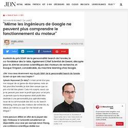 """Sylvain Peyronnet (ix-labs):""""Même les ingénieurs de Google ne peuvent plus comprendre le fonctionnement du moteur"""""""