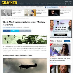 The 6 Most Ingenious Misuses of Military Hardware