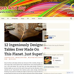 12 Ingeniously Designed Tables Ever Made On This Planet. Just Superb!