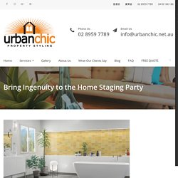 Bring Ingenuity to the Home Staging Party