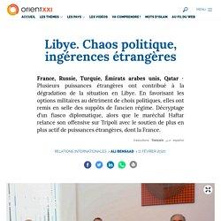 Libye. Chaos politique, ingérences étrangères