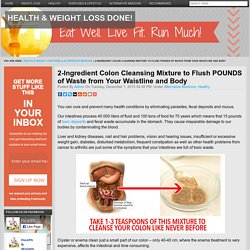 2-Ingredient Colon Cleansing Mixture to Flush POUNDS of Waste from Your Waistline and BodyHealth & Weight Loss Done!