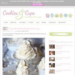 Cookies and Cups 2 Ingredient White Chocolate Buttercream