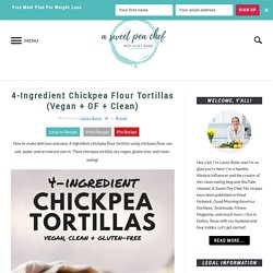 4-Ingredient Chickpea Flour Tortillas (Vegan + GF + Clean)