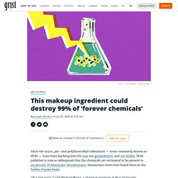 This makeup ingredient could destroy 99% of 'forever chemicals' By Joseph Winters on Jul 20, 2020 at 3:55 am
