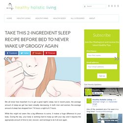 Take This 2-Ingredient Sleep Recipe Before Bed To Never Wake Up Groggy Again - Healthy Holistic Living