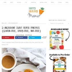 2-ingredient Sweet Potato Pancakes {gluten-free, dairy-free, nut-free} - Happy Healthy Mama