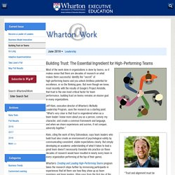 Building Trust: The Essential Ingredient for High-Performing Teams — Wharton@Work June 2018