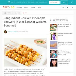 3-Ingredient Chicken Pineapple Skewers (+ Win $300 at Williams Sonoma!)