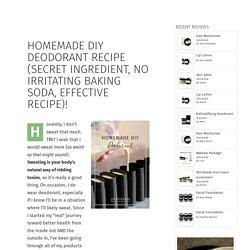 Homemade DIY Deodorant Recipe (secret ingredient, NO irritating baking soda, EFFECTIVE recipe)!
