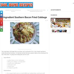 5-Ingredient Southern Bacon Fried Cabbage - Page 2 of 2 - Cool Home Recipes