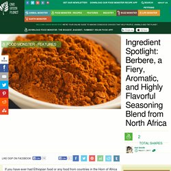 Ingredient Spotlight: Berbere, a Fiery, Aromatic, and Highly Flavorful Seasoning Blend from North Africa