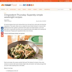 3-Ingredient Thursday: Superbly simple weeknight recipes - Food