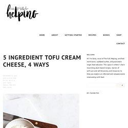 5 Ingredient Tofu Cream Cheese, 4 Ways