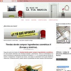 LA TÍA MARUJA: Tiendas donde comprar ingredientes cosméticos II (Europa y América).