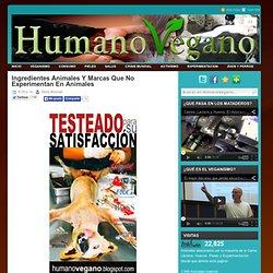 Ingredientes Animales Y Marcas Que No Experimentan En Animales ~ HumanoVegano