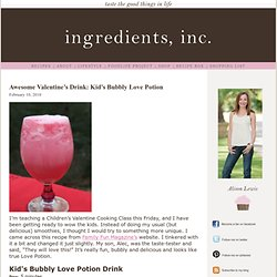 Ingredients, Inc.Awesome Valentine's Drink: Kid's Bubbly Love Potion » Ingredients