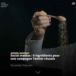 Social medias : 6 ingrédients pour une campagne Twitter réussie