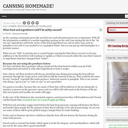 Canning Homemade!: What food and ingredients CAN'T be safely canned?