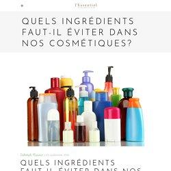 Quels ingrédients faut-il éviter dans nos cosmétiques? - L'essentiel