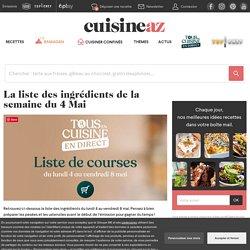 Liste des ingrédients Tous en cuisine, Semaine du 4 Mai : 4, 5, 6, 7, 8 Mai.